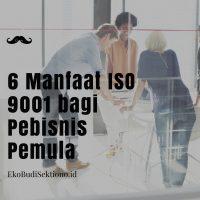 6 Manfaat ISO 9001 bagi Pebisnis Pemula